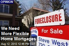 We Need More Flexible Home Mortgages