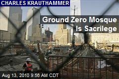 Ground Zero Mosque Is Sacrilege