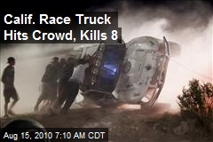 Calif. Race Truck Hits Crowd, Kills 8