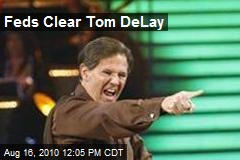 Feds End Tom DeLay Probe