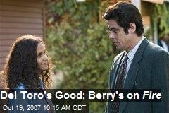 Del Toro's Good; Berry's on Fire