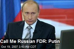 Call Me Russian FDR: Putin
