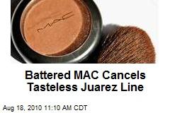 Battered MAC Cancels Tasteless Juarez Line