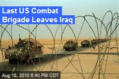 Last US Brigade Rolls Out of Iraq
