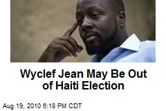 Wyclef Jean May Be Out of Haiti Election