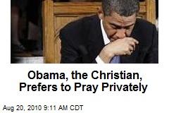 Obama, the Christian, Prefers to Pray Privately