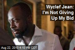 Wyclef Jean: I'm Not Giving Up My Bid