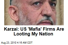 Karzai: 'Mafia' US Firms Are Looting My Nation