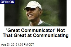 'Great Communicator' Not That Great at Communicating