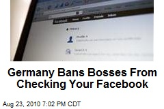 Germany Bans Bosses From Checking Your Facebook