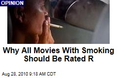 Why All Movies With Smoking Should Be Rated R