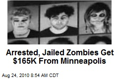 Arrested, Jailed Zombies Get $165K From Minneapolis