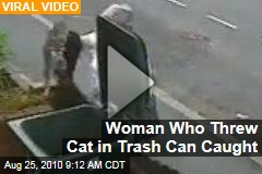 Woman Who Threw Cat in Trash Can Caught