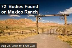 72 Bodies Found on Mexico Ranch