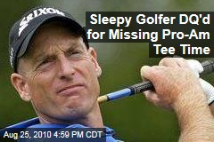 Sleepy Golfer DQ'd for Missing Pro-Am Tee Time