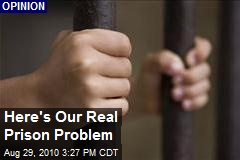 Here's Our Real Prison Problem