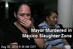 Mayor Murdered in Mexico Slaughter Zone