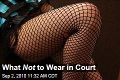What Not to Wear in Court