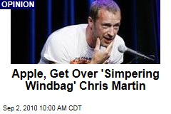 Apple, Get Over 'Simpering Windbag' Chris Martin
