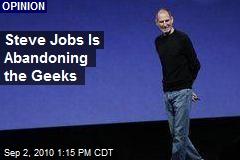 Steve Jobs Is Abandoning the Geeks