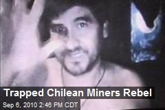 Trapped Chilean Miners Rebel