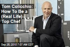 Tom Colicchio: How To Be a (Real Life) Top Chef