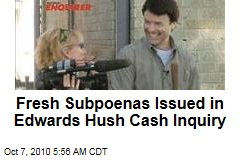 Fresh Subpoenas Issued in Edwards Hush Cash Inquiry