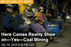 Here Comes Reality Show on—Yes—Coal Mining