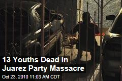 13 Youths Dead in Juarez Party Massacre