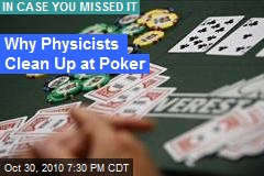 Why Physicists Clean Up at Poker