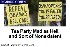 Tea Party Mad as Hell, and Sort of Nonexistent
