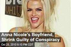 Anna Nicole's Boyfriend, Shrink Guilty of Conspiracy