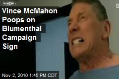 Vince McMahon Poops on Blumenthal Campaign Sign