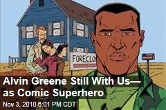 Alvin Greene Still With Us— as Comic Superhero