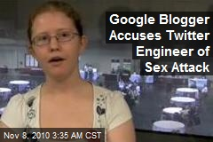 Google Blogger Accuses Twitter Engineer of Sex Attack
