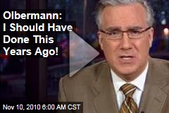 Olbermann: I Should Have Done This Years Ago!