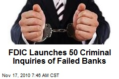 FDIC Launches 50 Criminal Inquiries of Failed Banks
