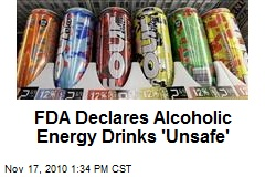 FDA Declares Alcoholic Energy Drinks 'Unsafe'