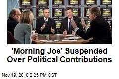 'Morning Joe' Suspended Over Political Contributions