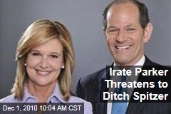 Irate Parker Threatens to Ditch Spitzer