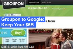 Groupon to Google: Keep Your $6B