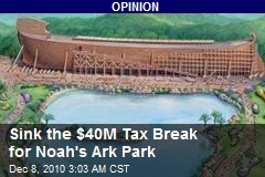 Sink the $40M Tax Break for Noah's Ark Park