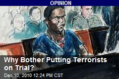 Why Bother Putting Terrorists on Trial?