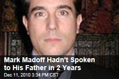 Mark Madoff Hadn't Spoken to His Father in 2 Years