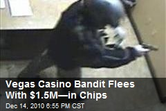Vegas Casino Bandit Flees With $1.5M—in Chips