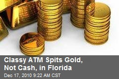 Classy ATM Spits Gold, Not Cash, in Florida