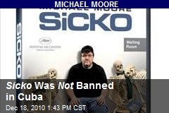 Sicko Was Not Banned in Cuba