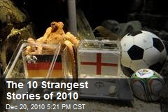 The 10 Strangest Stories of 2010