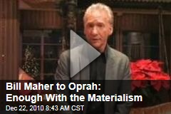 Bill Maher to Oprah: Enough With the Materialism