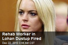 Rehab Worker in Lohan Dustup Fired